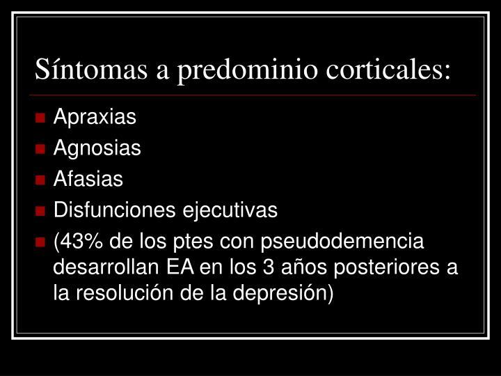 Síntomas a predominio corticales: