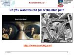 do you want the red pill or the blue pill