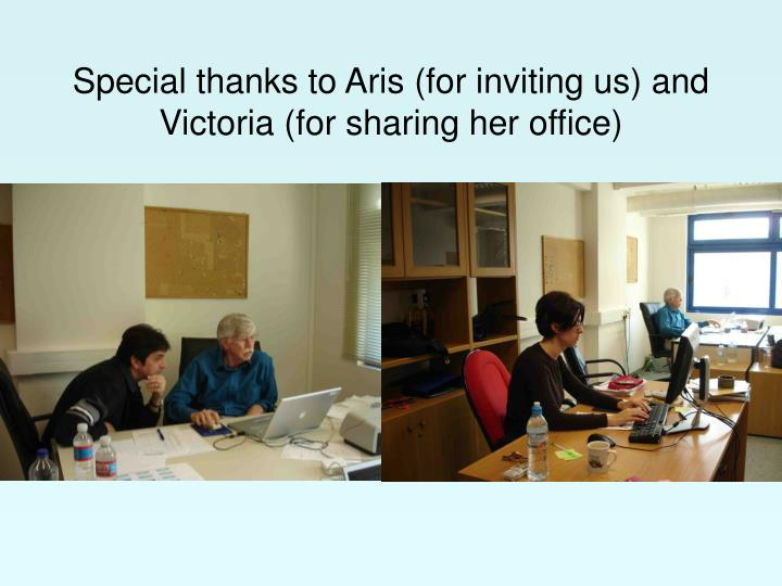 Special thanks to Aris (for inviting us) and Victoria (for sharing her office)