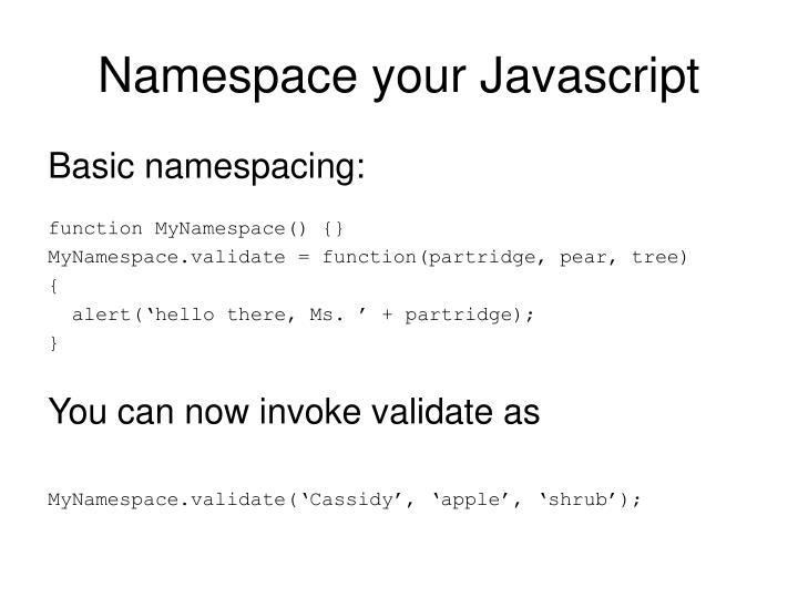 Namespace your Javascript