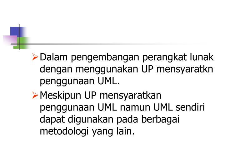 Dalam pengembangan perangkat lunak dengan menggunakan UP mensyaratkn penggunaan UML.