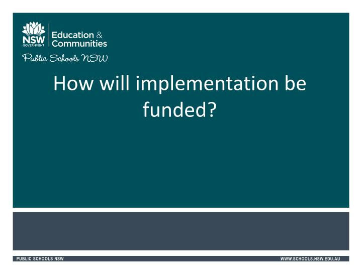 How will implementation be funded?