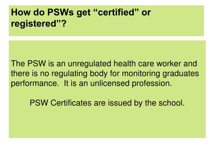 "How do PSWs get ""certified"" or registered""?"