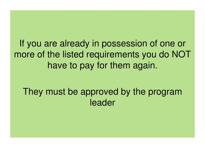 If you are already in possession of one or more of the listed requirements you do NOT have to pay for them again.