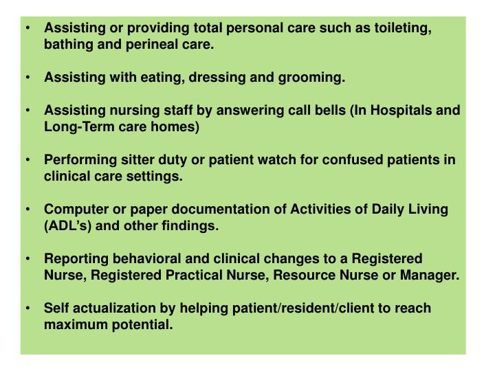 Assisting or providing total personal care such as toileting, bathing and perineal care.