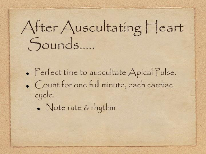 After Auscultating Heart Sounds.....