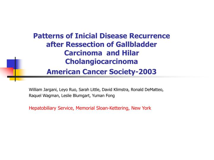 Patterns of Inicial Disease Recurrence after Ressection of Gallbladder Carcinoma  and Hilar Cholangi...
