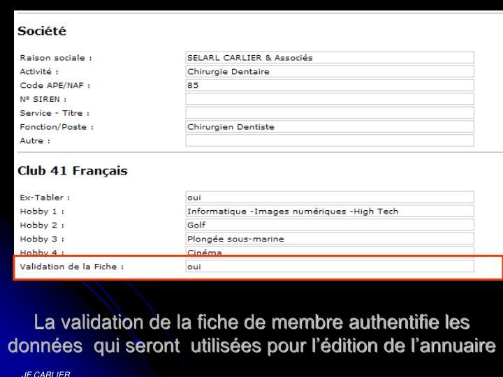 La validation de la fiche de membre authentifie les données  qui seront  utilisées pour l'édition de l'annuaire