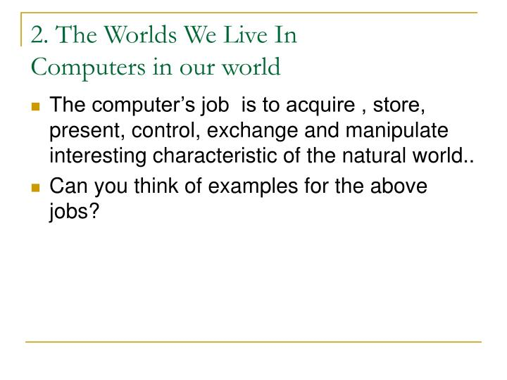 2 the worlds we live in computers in our world