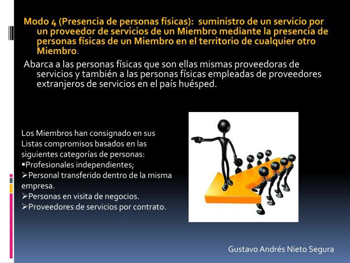 Modo 4 (Presencia de personas físicas):  suministro de un servicio por un proveedor de servicios de un Miembro mediante la presencia de personas físicas de un Miembro en el territorio de cualquier otro Miembro