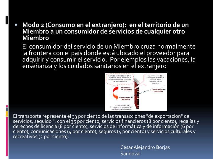 Modo 2 (Consumo en el extranjero):  en el territorio de un Miembro a un consumidor de servicios de cualquier otro Miembro