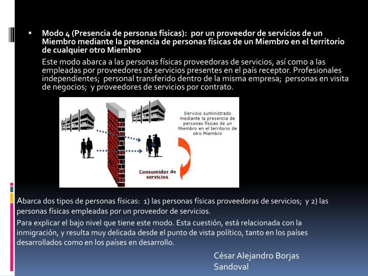 Modo 4 (Presencia de personas físicas):  por un proveedor de servicios de un Miembro mediante la presencia de personas físicas de un Miembro en el territorio de cualquier otro Miembro