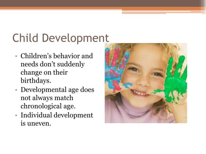 Children's behavior and needs don't suddenly change on their birthdays.
