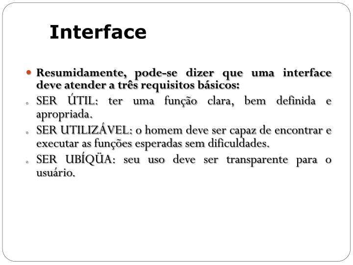 Resumidamente, pode-se dizer que uma interface deve atender a três requisitos básicos: