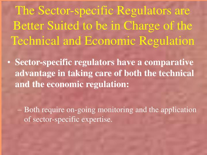 The Sector-specific Regulators are Better Suited to be in Charge of the Technical and Economic Regulation