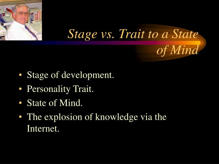 Stage vs. Trait to a State of Mind