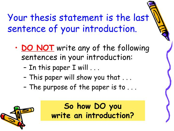 a thesis must be the last sentence in the introduction Thesis statements and introductions the introduction must captivate your the thesis statement is the last sentence in the introduction.