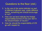 questions to the floor ctd