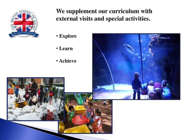We supplement our curriculum with external visits and special activities.