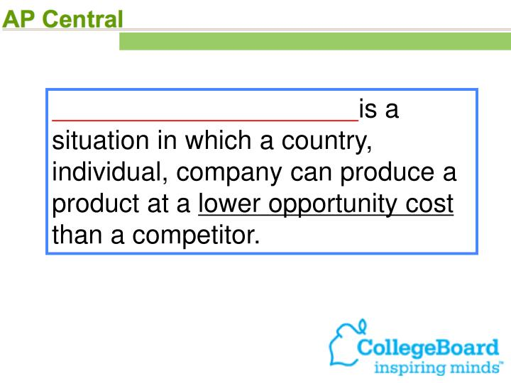is a situation in which a country, individual, company can produce a product at a