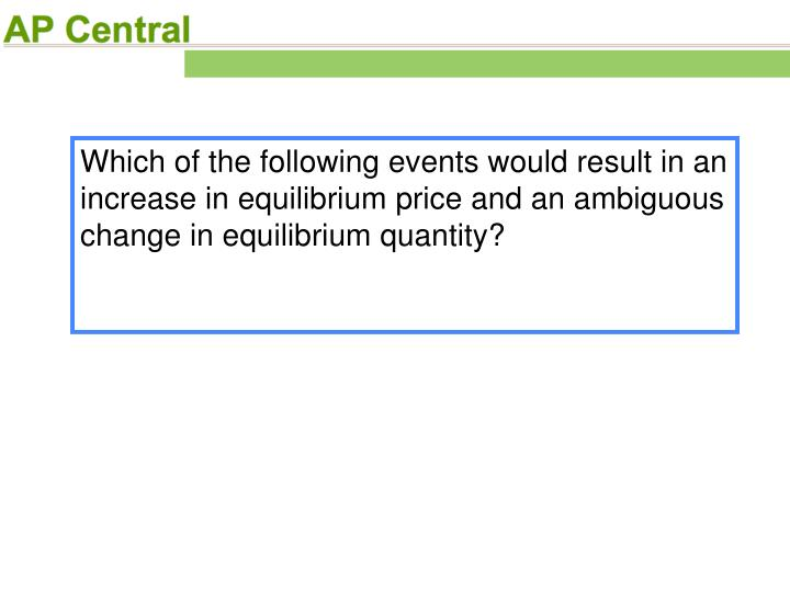 Which of the following events would result in an increase in equilibrium price and an ambiguous change in equilibrium quantity?