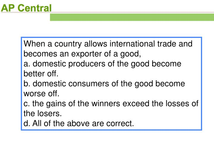When a country allows international trade and becomes an exporter of a good,
