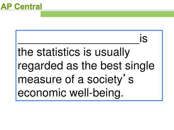 is the statistics is usually regarded as the best single measure of a society