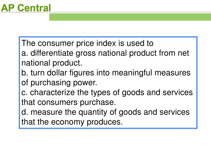 The consumer price index is used to