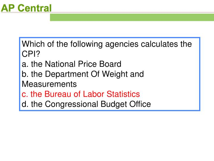 Which of the following agencies calculates the CPI?