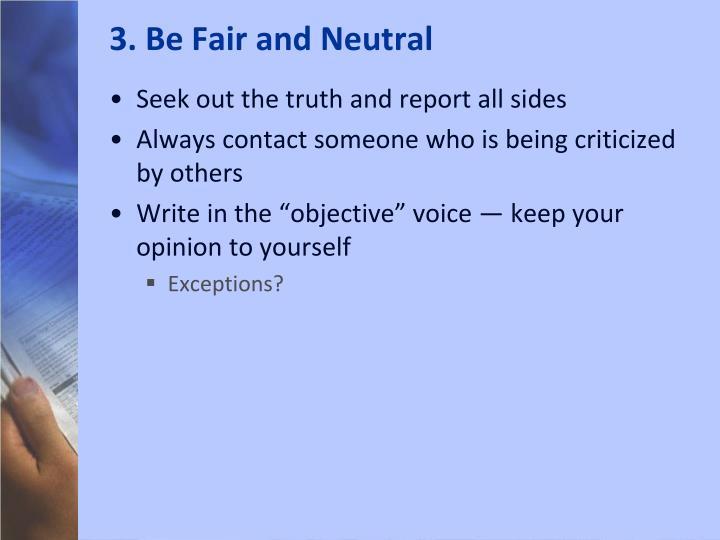 3. Be Fair and Neutral