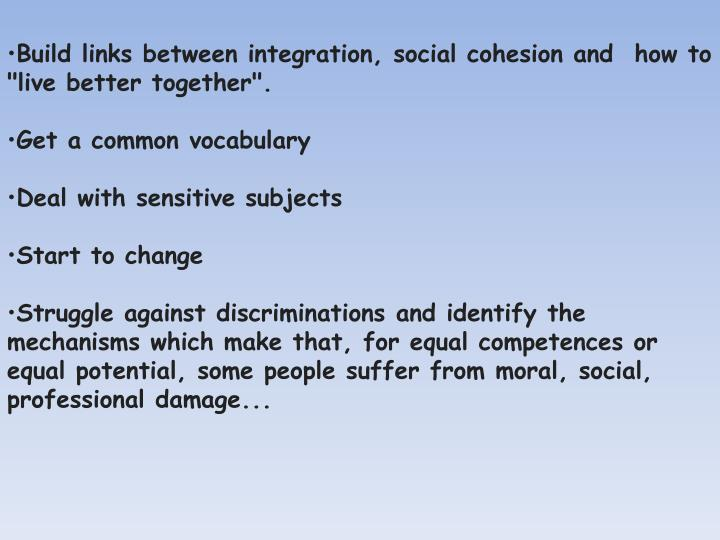 "Build links between integration, social cohesion and  how to ""live better together""."