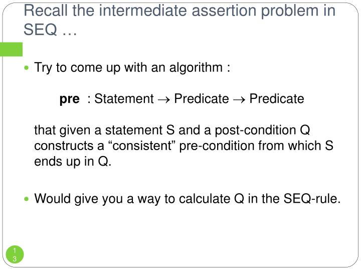 Recall the intermediate assertion problem in SEQ …