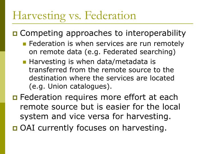 Harvesting vs. Federation