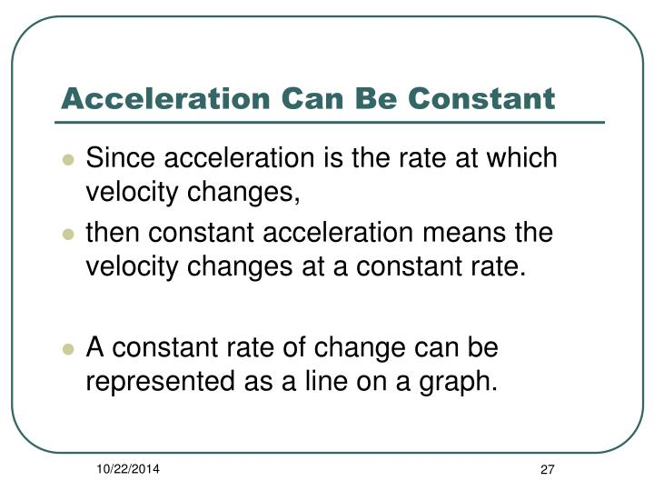 Acceleration Can Be Constant