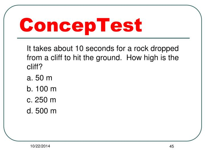It takes about 10 seconds for a rock dropped from a cliff to hit the ground.  How high is the cliff?