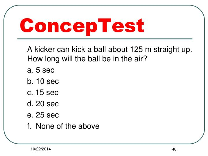 A kicker can kick a ball about 125 m straight up.  How long will the ball be in the air?