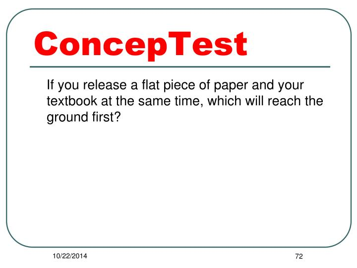 If you release a flat piece of paper and your textbook at the same time, which will reach the ground first?