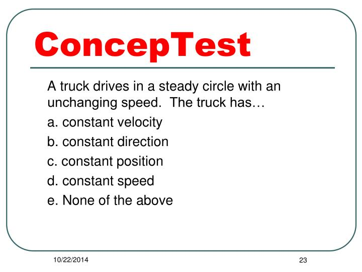 A truck drives in a steady circle with an unchanging speed.  The truck has…