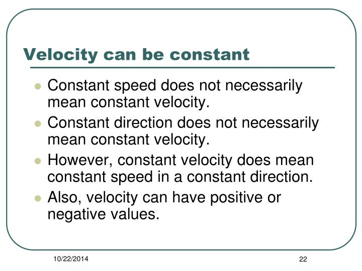 Velocity can be constant