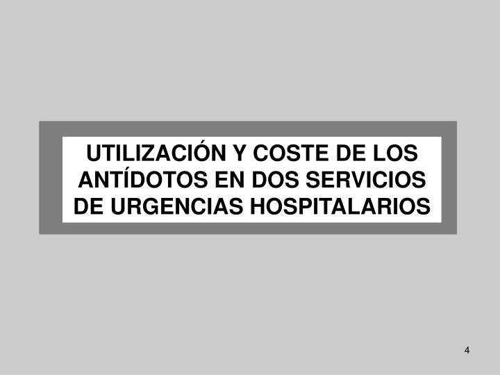 UTILIZACIÓN Y COSTE DE LOS ANTÍDOTOS EN DOS SERVICIOS DE URGENCIAS HOSPITALARIOS