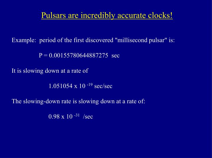 Pulsars are incredibly accurate clocks!