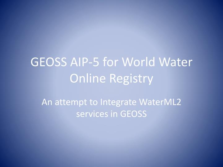 Geoss aip 5 for world water online registry