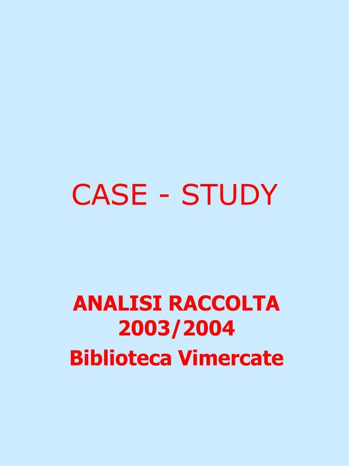 CASE - STUDY