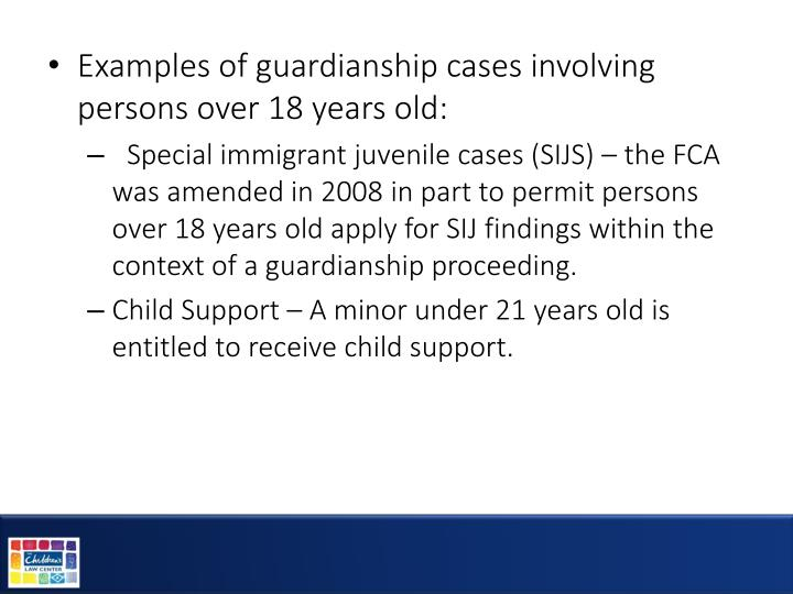Examples of guardianship cases involving persons over 18 years old: