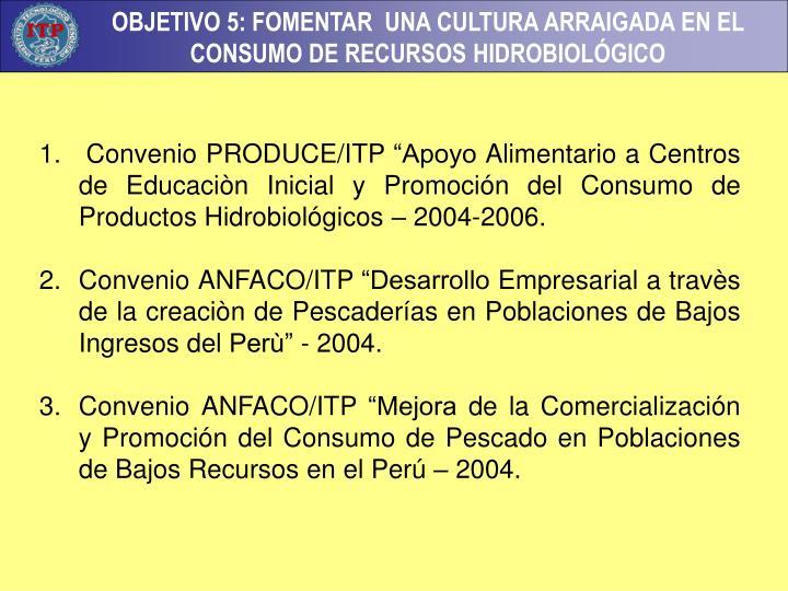 """Convenio PRODUCE/ITP """"Apoyo Alimentario a Centros de Educaciòn Inicial y Promoción del Consumo de Productos Hidrobiológicos – 2004-2006."""