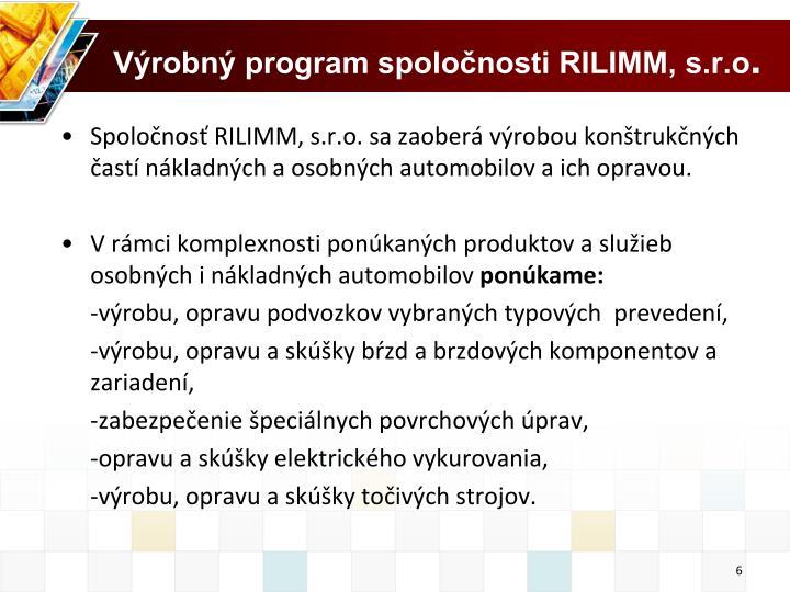 Výrobný program spoločnosti RILIMM, s.r.o