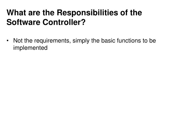 What are the Responsibilities of the Software Controller?