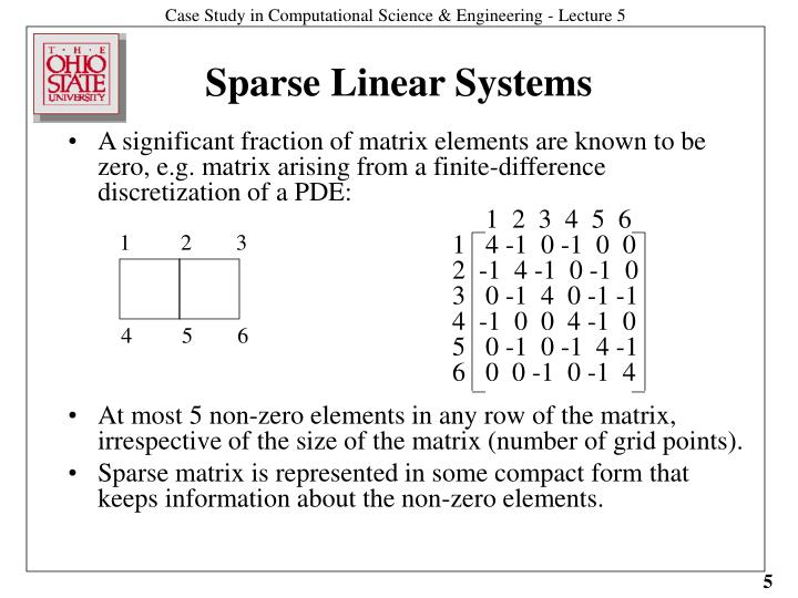A significant fraction of matrix elements are known to be zero, e.g. matrix arising from a finite-difference discretization of a PDE: