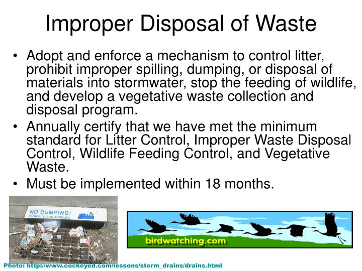 disadvantages of improper garbage disposal Improper disposal of hazardous waste causes adverse effects on human health and the environment the normal practices of waste disposal such as insanitary open dump, land filling, discharge in water courses, or open-pit burning will need modification when dealing with hazardous wastes.