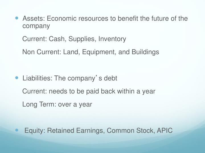 Assets: Economic resources to benefit the future of the company